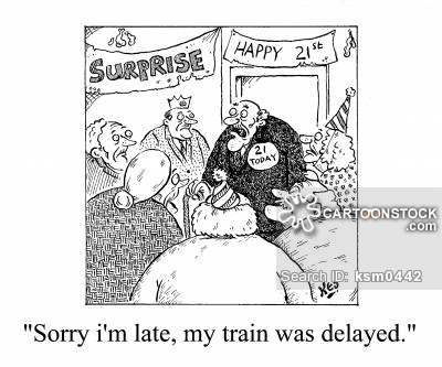 """Sorry, I'm late. My train was delayed."""